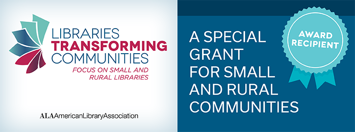American Library Association Graphic for Libraries Transforming Communities.  A special gran for small and rural libraries award recipient.